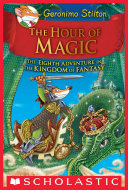 The Hour of Magic (Geronimo Stilton and the Kingdom of Fantasy #8) Book