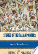 Knights Of Art Stories Of The Italian Painters