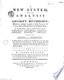 A New System Or an Analysis of Ancient Mythology   where in an Attempt is Made to Divest Tradition of Fable