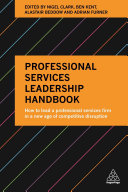 Professional Services Leadership Handbook: How to Lead a Professional Services Firm in a New Age of Competitive Disruption