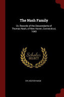 The Nash Family  Or  Records of the Descendants of Thomas Nash  of New Haven  Connecticut  1640