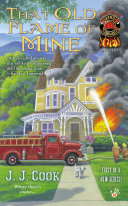 That Old Flame Of Mine : cook's thrilling new mystery series features fire chief...