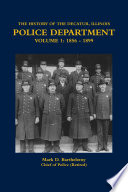 The History Of The Decatur Illinois Police Department Volume 1 1856 1899