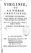 Book Virginie ou la vierge chrétienne, histoire sicilienne, pour servir de modèle aux filles qui aspirent à la perfection. Par le R. P. Michel-Ange Marin, religieux Minime. Tome premier