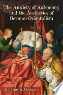 The Anxiety Of Autonomy And The Aesthetics Of German Orientalism book