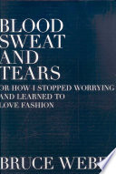 Blood Sweat And Tears Or How I Stopped Worrying And Learned To Love Fashion