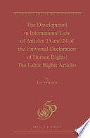 The Development in International Law of Articles 23 and 24 of the Universal Declaration of Human Rights  The Labor Rights Articles