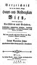 Verzeichniß der in der kaiserl. königl. Haupt- und Residenzstadt Wien, sammt dazu gehörigen Vorstädten und Gründen, befindlichen numerirten Häusern, derselben wahrhafte Eigenthümer (etc.)