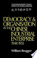 Democracy and Organisation in the Chinese Industrial Enterprise  1948 1953