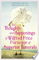 The Thoughts & Happenings of Wilfred Price, Purveyor of Superior Funerals by Wendy Jones