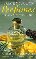 Create Your Own Perfumes Using Essential Oils