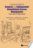 Practical Guide To Surgical And Endovascular Hemodialysis Access Management