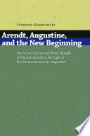 Arendt  Augustine  and the New Beginning