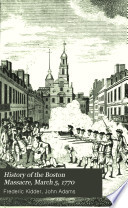 History of the Boston Massacre, March 5, 1770