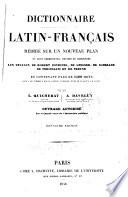 Dictionnaire latin fran  ais r  dig   sur un nouveau plan o   sont coordonn  s  r  vis  s et compl  t  s les travaux de Robert Estienne  de Gessner  de Scheller de Forcellini et de Freund et contenant plus de 1500 mots