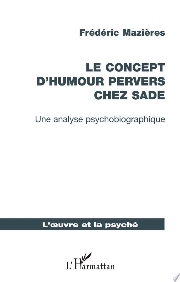 Le concept d'humour pervers chez Sade : une analyse psychobiographique / Frédéric Mazières.- Paris : l'Harmattan , copyright 2017