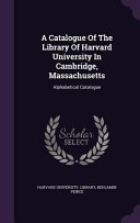 A Catalogue of the Library of Harvard University in Cambridge, Massachusetts Culturally Important And Is Part Of