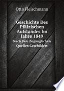 Geschichte Des Pf lzischen Aufstandes Im Jahre 1849