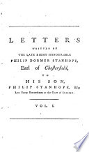 Letters Written by Phil. Dormer Stanhope, Earl of Chesterfield, to His Son, Phil. Stanhope, Together with Several Other Pieces