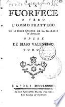 La Fuorfece, o vero l'ommo pratteco co li diece quatre de la gallaria d'Apollo opere de Biaso Valentino. Tomo 1. \-2.!