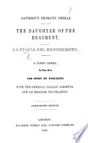 Davidson s Dramatic Operas  The Daughter of the Regiment  La Figlia del Reggimento  a comic opera  in two acts  and in verse      Authorized edition  Ital  and Eng