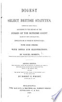 A Digest of select British Statutes  comprising those which     appear to be in force in Pennsylvania  with some others  etc