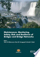 Maintenance  Monitoring  Safety  Risk and Resilience of Bridges and Bridge Networks