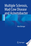 Multiple Sclerosis  Mad Cow Disease and Acinetobacter
