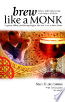 Brew Like A Monk : in this new book by...