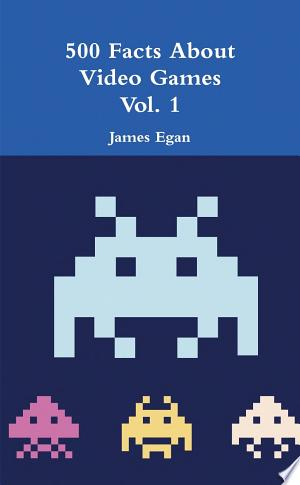 500 Facts About Video Games Vol. 1 - ISBN:9781326419820