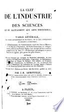 La clef de l industrie et de sciences qui se rattachent aux arts industriels  servant de 2e   d  an Guide des artistes