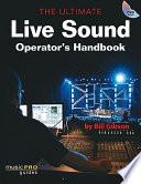The Ultimate Live Sound Operator s Handbook