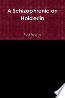 A Schizophrenic On Holderlin