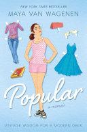 Popular : A memoir &#59; Vintage wisdom for a modern geek / Maya Van Wagenen.