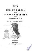 Vita di Cesare Borgia detto il Duca Valentino scritta da Gregorio Leti