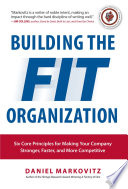 Building the Fit Organization  Six Core Principles for Making Your Company Stronger  Faster  and More Competitive
