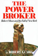 The Power Broker  Robert Moses and the Fall of New York