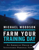 Farm Your Training Day An American Dream Of Sustainable Personal Fitness