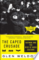 The Caped Crusade : weldon explains batman's rises and falls throughout the...