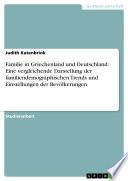 Familie In Griechenland Und Deutschland Eine Vergleichende Darstellung Der Familiendemographischen Trends Und Einstellungen Der Bev Lkerungen