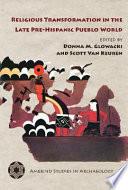 Religious Transformation in the Late Pre Hispanic Pueblo World