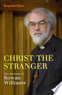 Christ the Stranger  The Theology of Rowan Williams