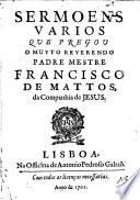 Sermoens varios que pregou o muyrto reverendo padre mestre Francisco de Mattos ..