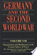 Germany and the Second World War  Organization and mobilization of the German sphere of power   wartime administration  economy  and manpower resources 1939 1941