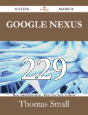 Google Nexus 229 Success Secrets - 229 Most Asked Questions On Google Nexus - What You Need To Know