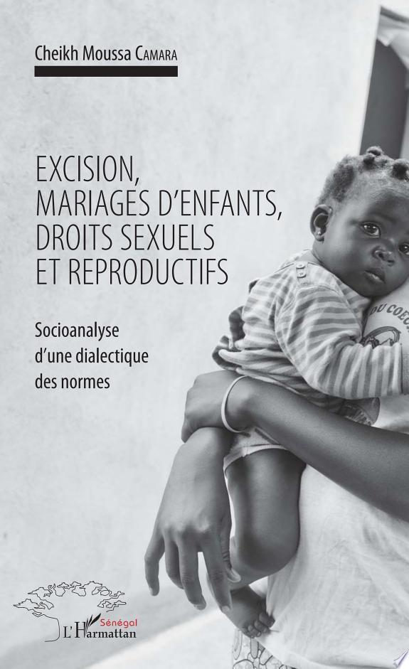 Excision, mariages d'enfants, droits sexuels et reproductifs : socioanalyse d'une dialectique des normes / Cheikh Moussa Camara.- Dakar : L'Harmattan Sénégal , copyright 2017
