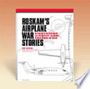 Roskam s Airplane War Stories