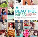 A Beautiful Mess Photo Idea Book Book