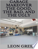 Garage Makeover: The Good, the Bad, and the Ugly