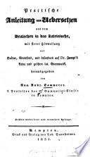 Practische Anleitung zum Übersetzen aus dem Deutschen in das Lateinische0